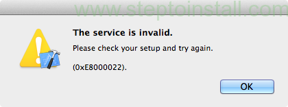The service is invalid  Please check your setup and try again  (0XE8000022) error in IPhone - Steptoinstall - The service is invalid error in iphone 0XE8000022